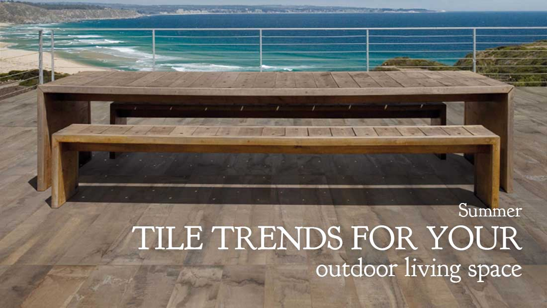 Summer tile trends for your outdoor living space