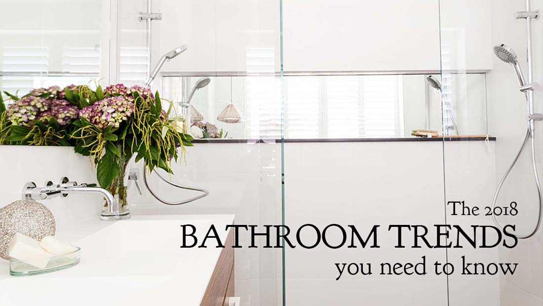 The 2018 bathroom trends you need to know