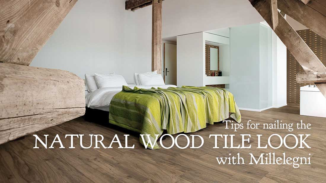 Tips for nailing the natural wood tile look with Millelegni